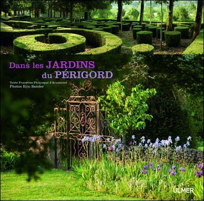 Les jardins de la Bigotie dans le nouveau livre d'Eric Sander : «Dans les jardins du Périgord».